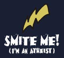 SMITE ME! I'm an atheist! (Dark background) by atheistcards
