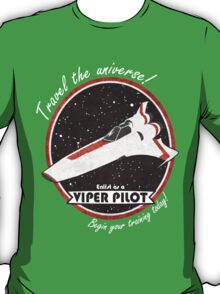 Travel The Universe!  Enlist as a Viper Pilot Today T-Shirt