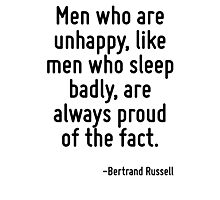 Men who are unhappy, like men who sleep badly, are always proud of the fact. Photographic Print