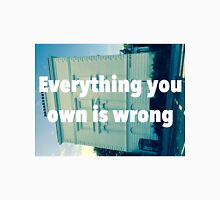 Everything You Own Is Wrong Unisex T-Shirt
