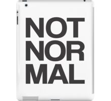 NOT NOR MAL iPad Case/Skin