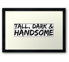 TALL, DARK AND HANDSOME Framed Print