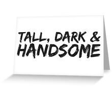 TALL, DARK AND HANDSOME Greeting Card