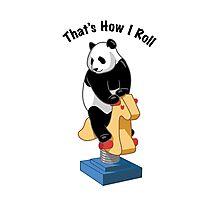 Panda Bear That's How I Roll Photographic Print