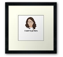 """30 Rock """"I want to go there."""" Liz Lemon quote Framed Print"""