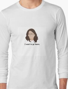 "30 Rock ""I want to go there."" Liz Lemon quote Long Sleeve T-Shirt"
