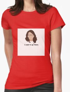 """30 Rock """"I want to go there."""" Liz Lemon quote Womens Fitted T-Shirt"""