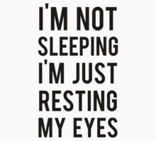 I'm not sleeping I'm just resting my eyes by Citizenfour