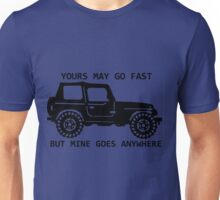 yours may go fast but mine goes anywhere Unisex T-Shirt
