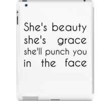 She's beauty she's grace she'll punch you in the face iPad Case/Skin