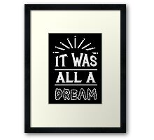 IT WAS ALL A DREAM Framed Print