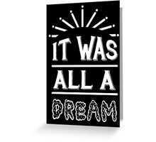 IT WAS ALL A DREAM Greeting Card