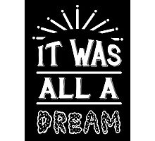 IT WAS ALL A DREAM Photographic Print