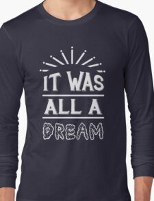 IT WAS ALL A DREAM Long Sleeve T-Shirt