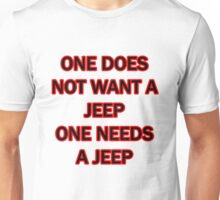 one does not want a jeep one needs a jeep Unisex T-Shirt