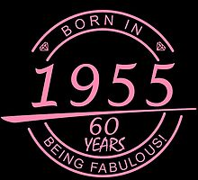 born in 1955... 60 years being fabulous! by birthdaytees