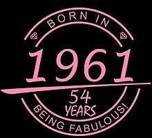 born in 1961... 54 years being fabulous! by birthdaytees