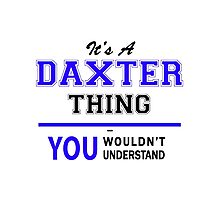 It's a DAXTER thing, you wouldn't understand !! Photographic Print