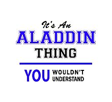 It's an ALADDIN thing, you wouldn't understand !! Photographic Print
