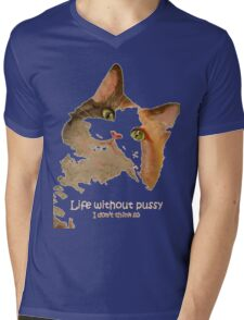 Life Without Pussy .....I Don't Think So! Mens V-Neck T-Shirt