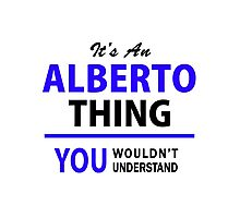 It's an ALBERTO thing, you wouldn't understand !! Photographic Print