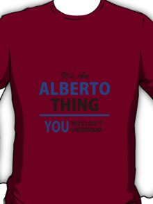 It's an ALBERTO thing, you wouldn't understand !! T-Shirt