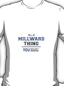 It's a MILLWARD thing, you wouldn't understand !! T-Shirt