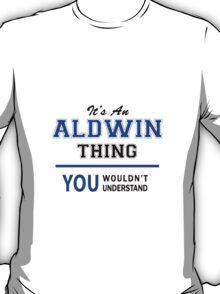 It's an ALDWIN thing, you wouldn't understand !! T-Shirt