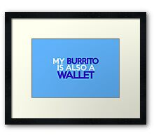 My burrito is also a wallet Framed Print