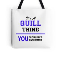It's a QUILL thing, you wouldn't understand !! Tote Bag