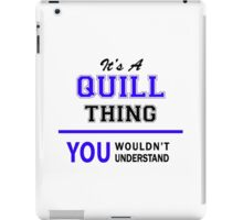 It's a QUILL thing, you wouldn't understand !! iPad Case/Skin