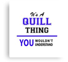QUILL,  thing,  you,  wouldn't,  understand, lifestyle, black Canvas Print