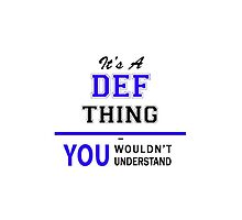 It's a DEF thing, you wouldn't understand !! by yourname