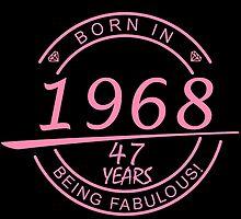 born in 1968... 47 years being fabulous! by birthdaytees