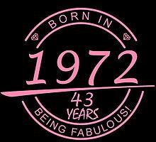 born in 1972... 43 years being fabulous! by birthdaytees