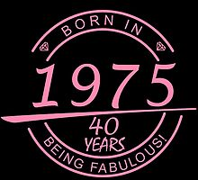 born in 1975... 40 years being fabulous! by birthdaytees