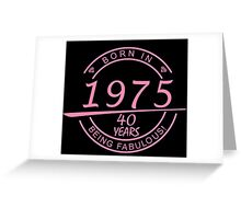 born in 1975... 40 years being fabulous! Greeting Card