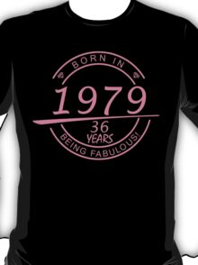 born in 1979... 36 years being fabulous! T-Shirt