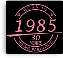 born in 1985... 30 years being fabulous! Canvas Print