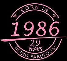born in 1986... 29 years being fabulous! by birthdaytees