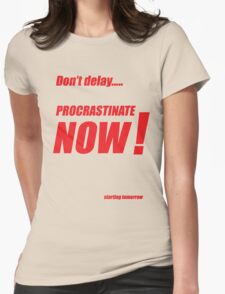 Procrastinate now!! Womens Fitted T-Shirt