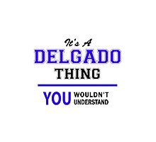 It's a DELGADO thing, you wouldn't understand !! by yourname