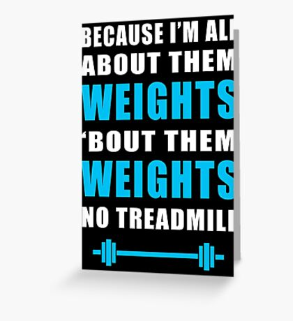I'M ALL ABOUT THEM WEIGHTS NO TREADMILL GYM MASHUP Greeting Card