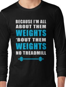I'M ALL ABOUT THEM WEIGHTS NO TREADMILL GYM MASHUP Long Sleeve T-Shirt