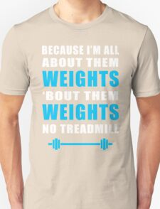 I'M ALL ABOUT THEM WEIGHTS NO TREADMILL GYM MASHUP Unisex T-Shirt