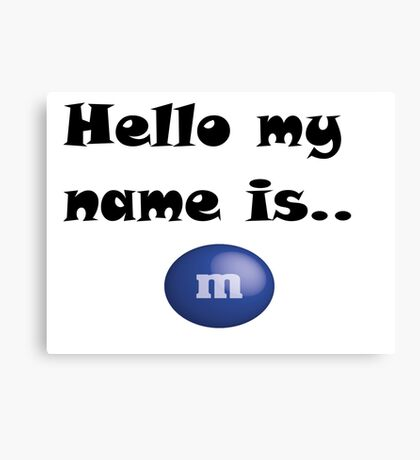 Hello my name is mnm Canvas Print