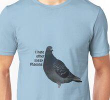 I hate other sassy Pigeons Unisex T-Shirt