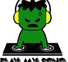 Hulk DJ - Play My Song by pribellafronte