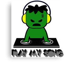 Hulk DJ - Play My Song Canvas Print