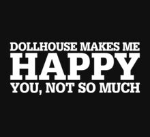 Happy Dollhouse T-shirt by musthavetshirts